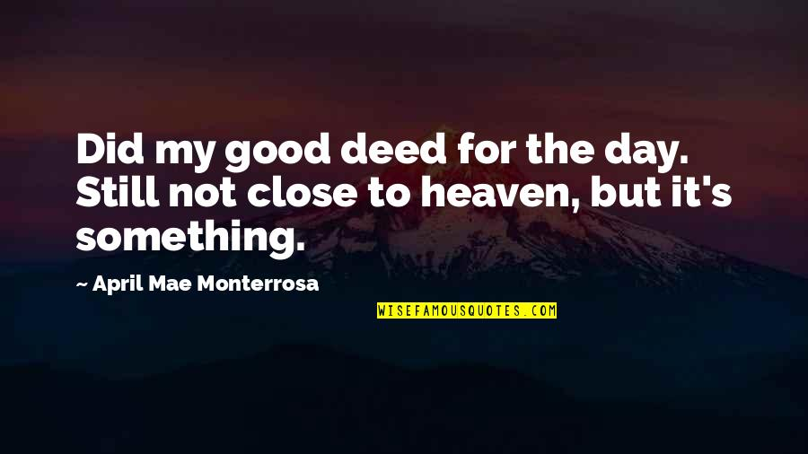 The Day Quotes By April Mae Monterrosa: Did my good deed for the day. Still