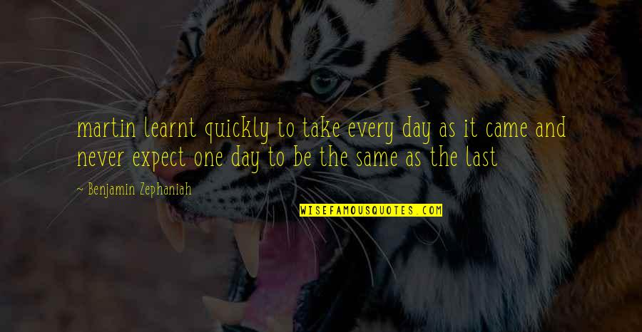 The Day Quotes By Benjamin Zephaniah: martin learnt quickly to take every day as