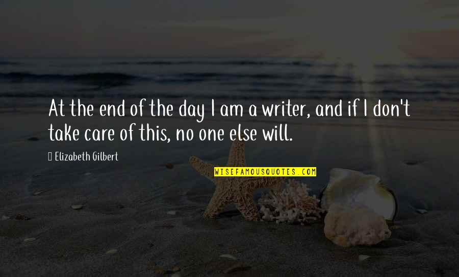 The Day Quotes By Elizabeth Gilbert: At the end of the day I am
