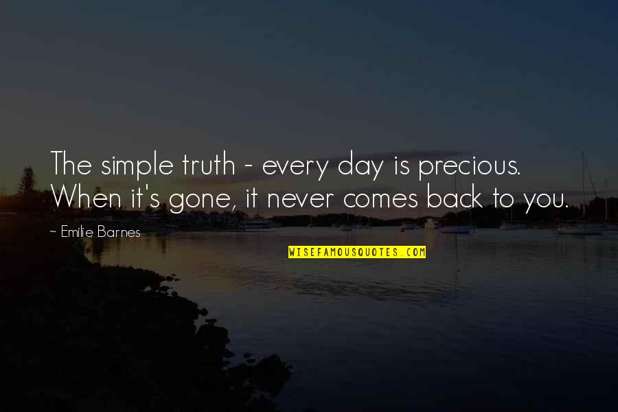 The Day Quotes By Emilie Barnes: The simple truth - every day is precious.