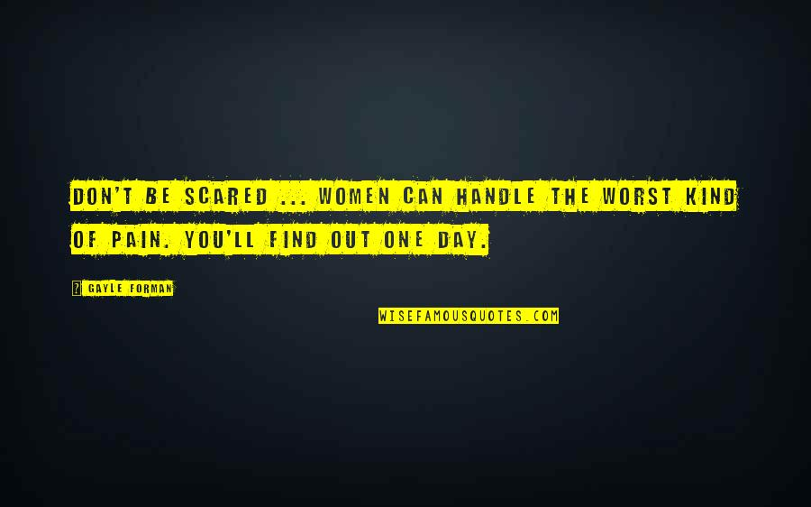 The Day Quotes By Gayle Forman: Don't be scared ... Women can handle the