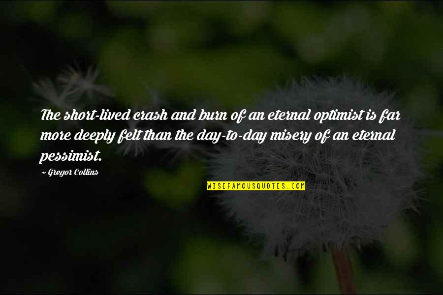 The Day Quotes By Gregor Collins: The short-lived crash and burn of an eternal