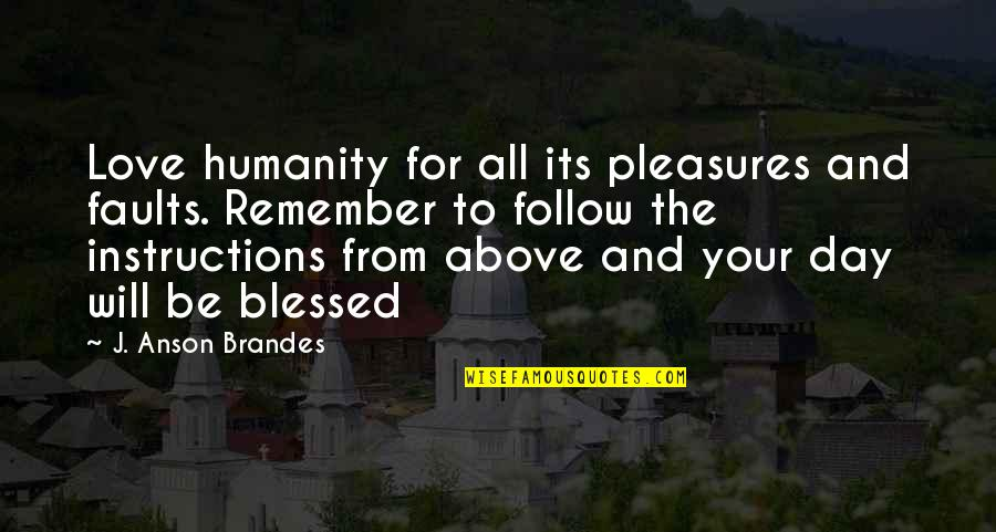 The Day Quotes By J. Anson Brandes: Love humanity for all its pleasures and faults.