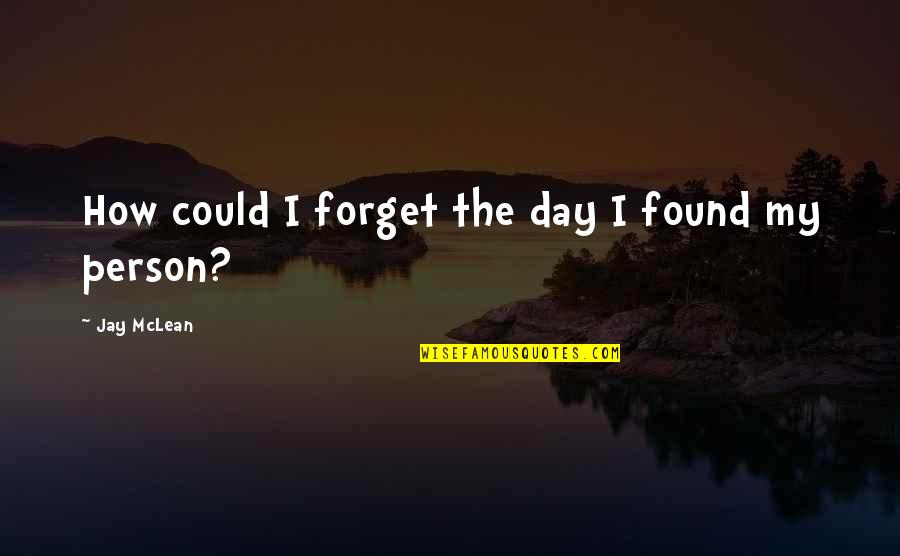 The Day Quotes By Jay McLean: How could I forget the day I found