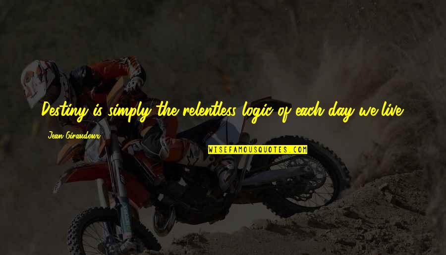 The Day Quotes By Jean Giraudoux: Destiny is simply the relentless logic of each