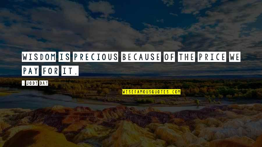 The Day Quotes By Jody Day: Wisdom is precious because of the price we