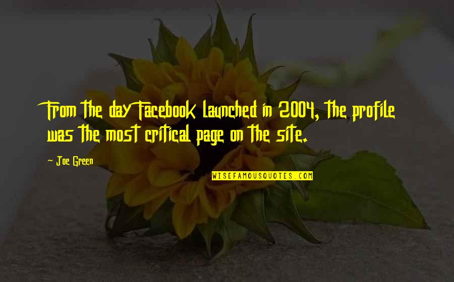 The Day Quotes By Joe Green: From the day Facebook launched in 2004, the