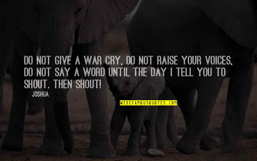 The Day Quotes By Joshua: Do not give a war cry, do not