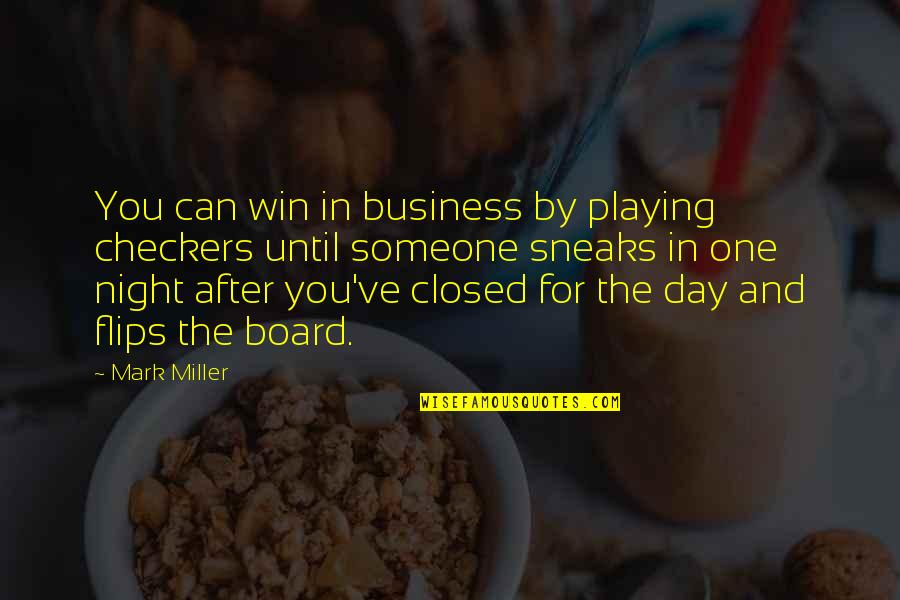 The Day Quotes By Mark Miller: You can win in business by playing checkers
