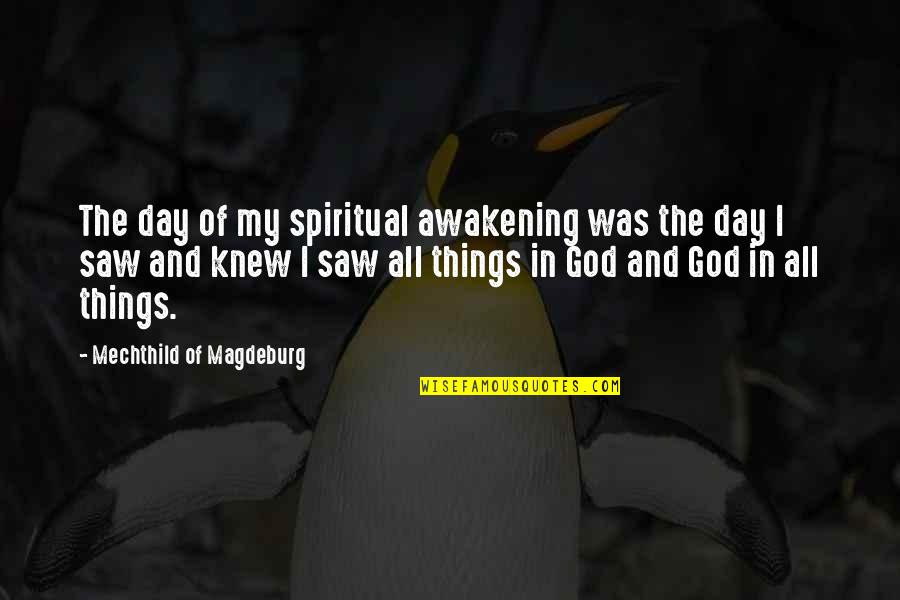 The Day Quotes By Mechthild Of Magdeburg: The day of my spiritual awakening was the