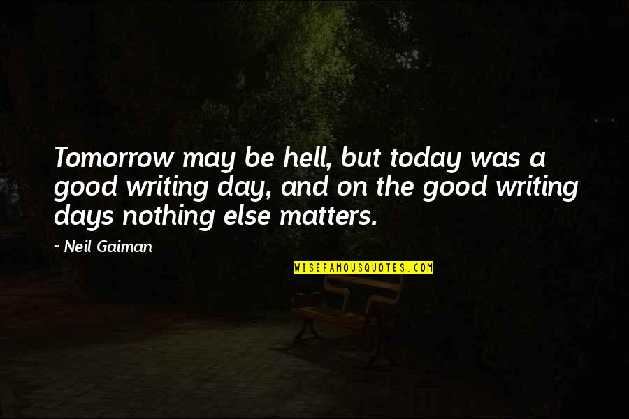 The Day Quotes By Neil Gaiman: Tomorrow may be hell, but today was a