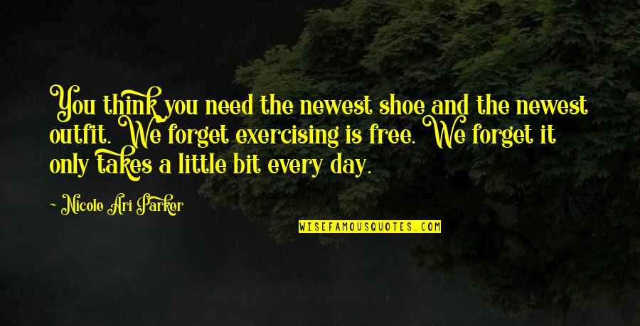 The Day Quotes By Nicole Ari Parker: You think you need the newest shoe and