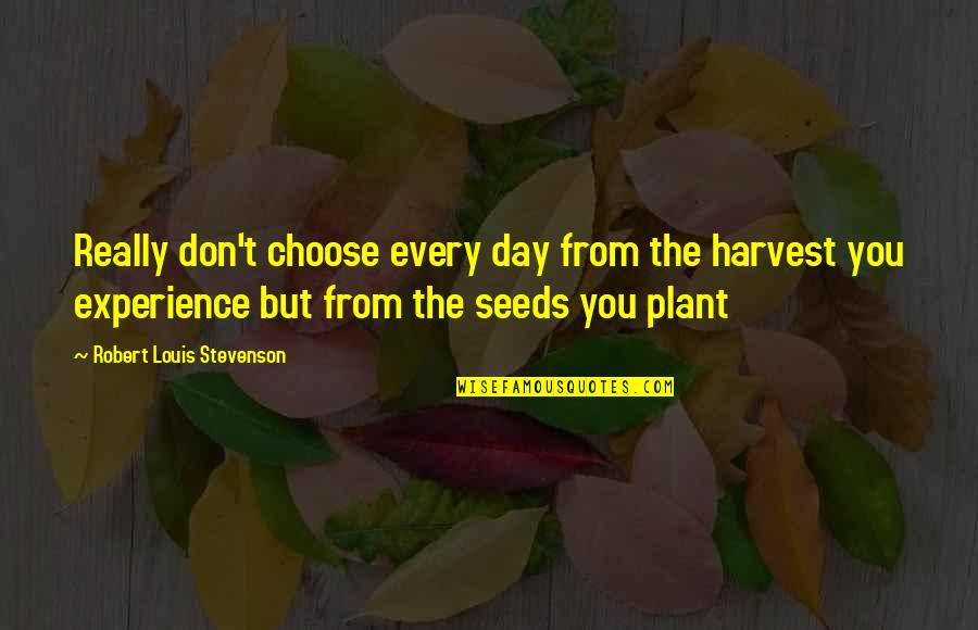 The Day Quotes By Robert Louis Stevenson: Really don't choose every day from the harvest