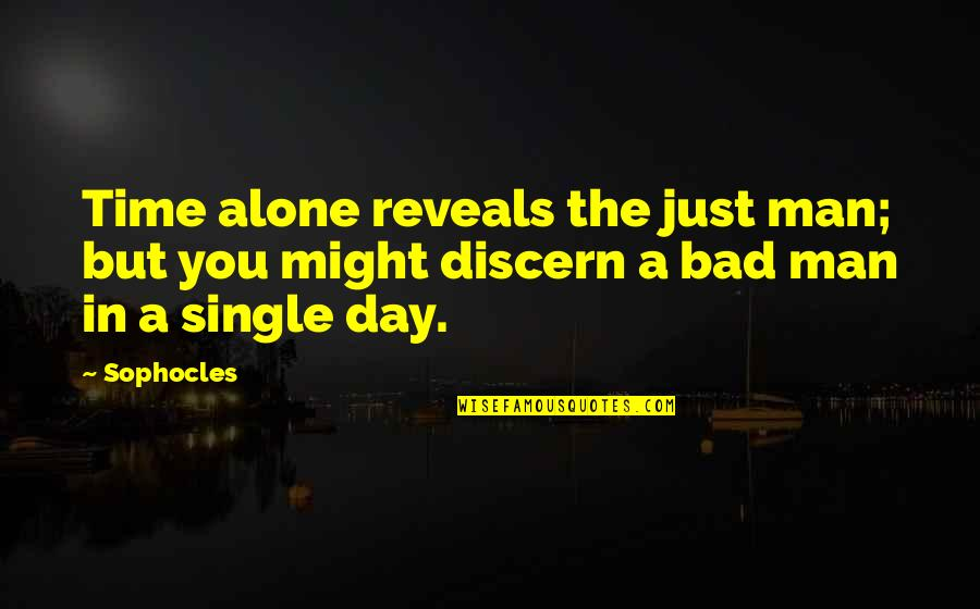 The Day Quotes By Sophocles: Time alone reveals the just man; but you