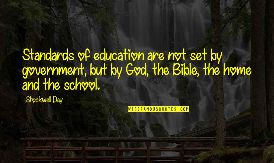 The Day Quotes By Stockwell Day: Standards of education are not set by government,