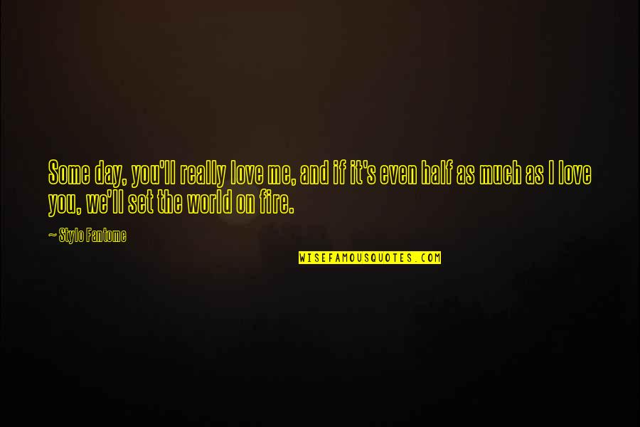 The Day Quotes By Stylo Fantome: Some day, you'll really love me, and if