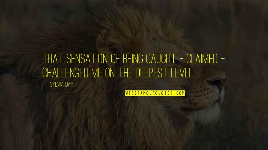 The Day Quotes By Sylvia Day: That sensation of being caught - claimed -