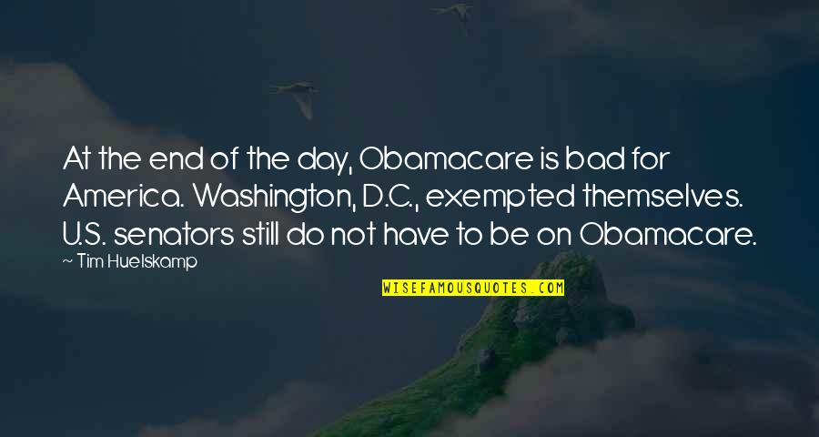 The Day Quotes By Tim Huelskamp: At the end of the day, Obamacare is
