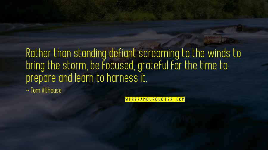 The Day Quotes By Tom Althouse: Rather than standing defiant screaming to the winds