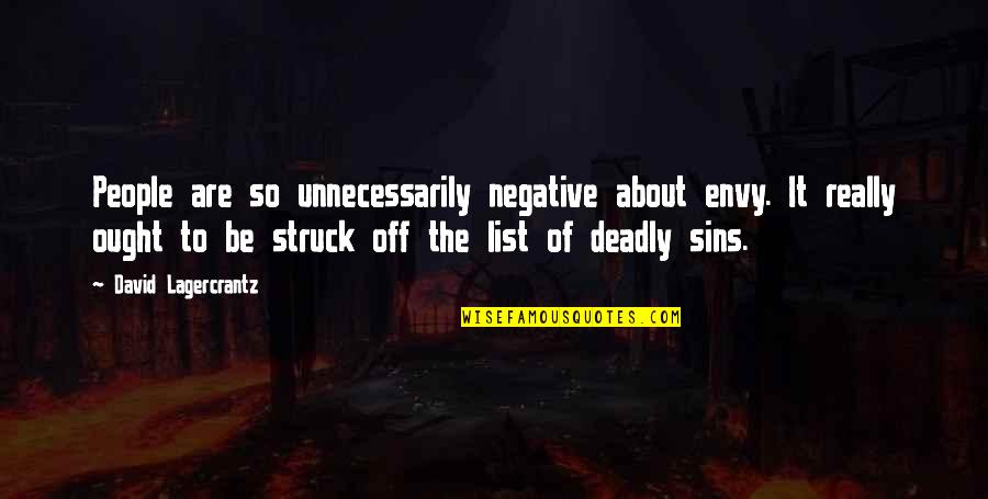 The Deadly Sins Quotes By David Lagercrantz: People are so unnecessarily negative about envy. It