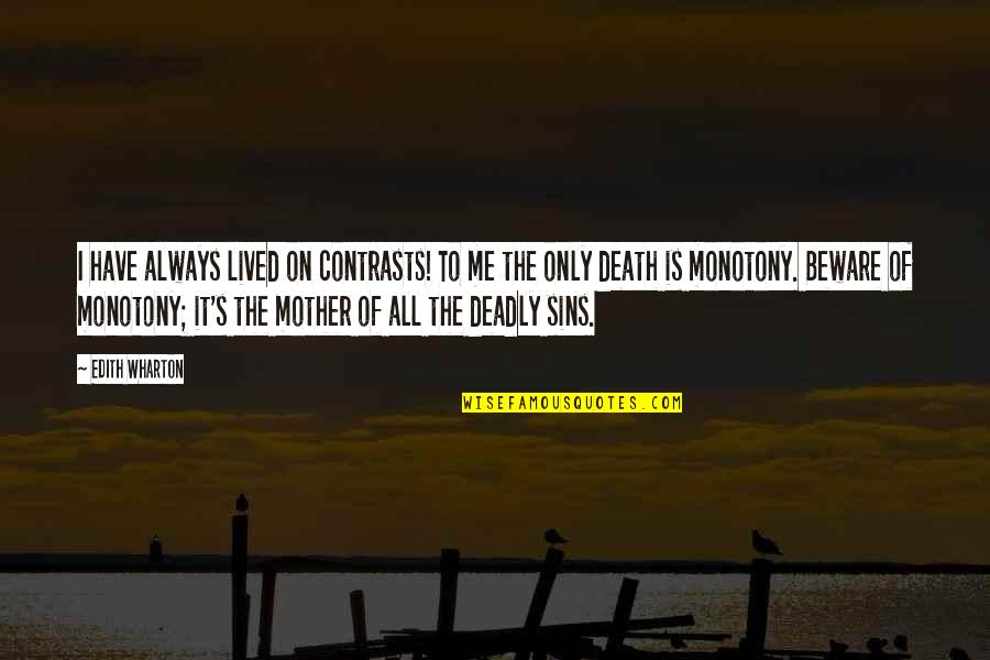 The Deadly Sins Quotes By Edith Wharton: I have always lived on contrasts! To me