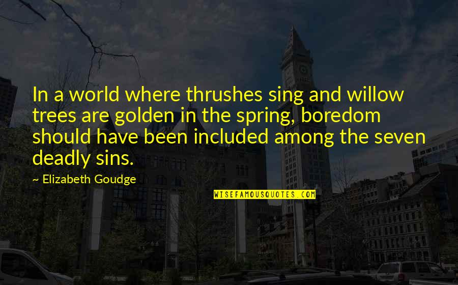 The Deadly Sins Quotes By Elizabeth Goudge: In a world where thrushes sing and willow