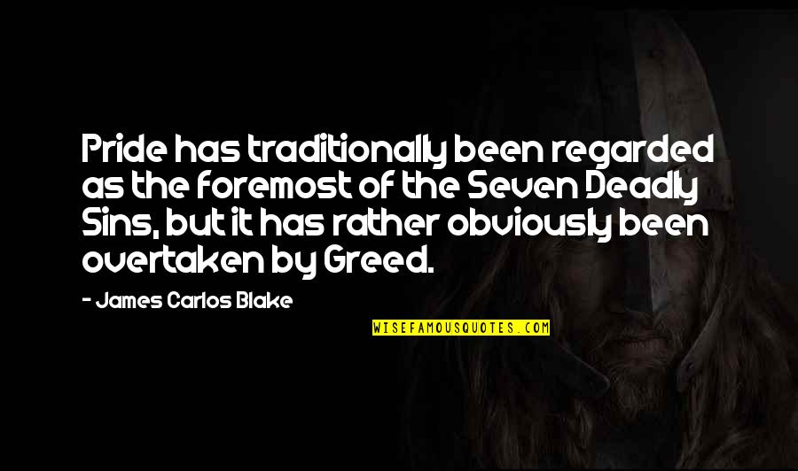 The Deadly Sins Quotes By James Carlos Blake: Pride has traditionally been regarded as the foremost