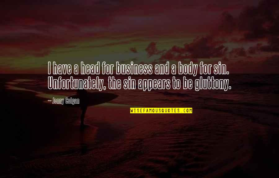 The Deadly Sins Quotes By Jenny Colgan: I have a head for business and a