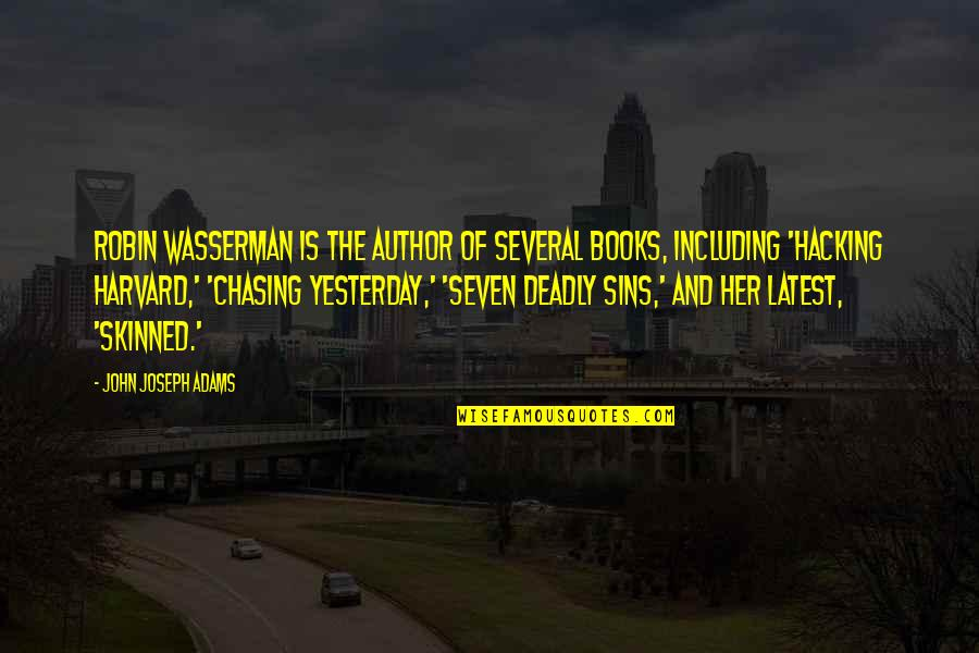 The Deadly Sins Quotes By John Joseph Adams: Robin Wasserman is the author of several books,