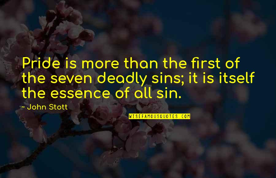 The Deadly Sins Quotes By John Stott: Pride is more than the first of the