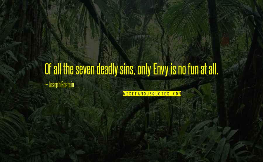 The Deadly Sins Quotes By Joseph Epstein: Of all the seven deadly sins, only Envy