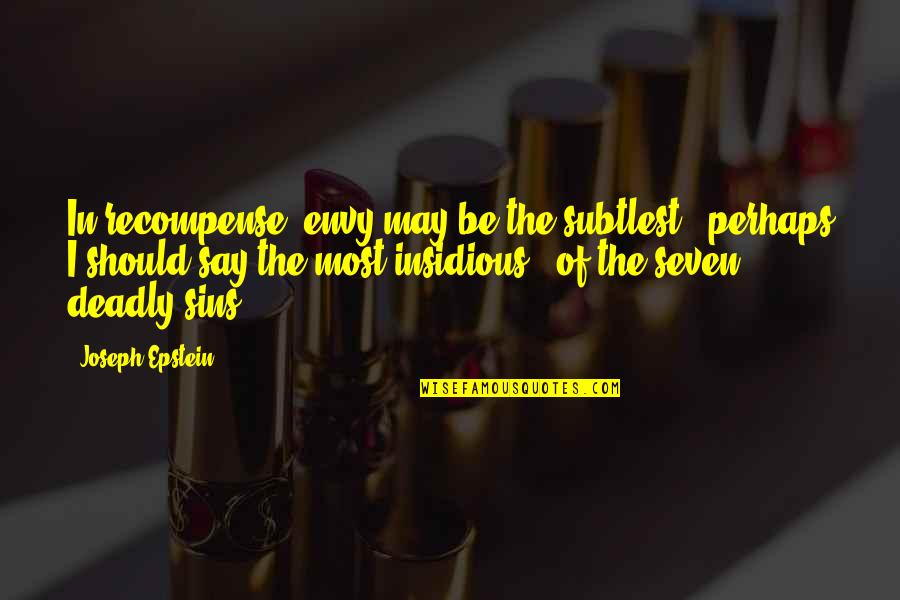 The Deadly Sins Quotes By Joseph Epstein: In recompense, envy may be the subtlest -