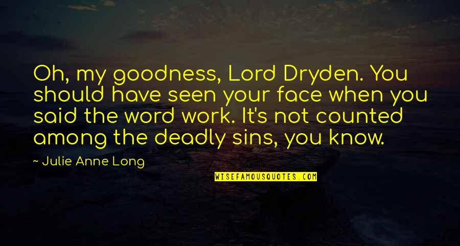 The Deadly Sins Quotes By Julie Anne Long: Oh, my goodness, Lord Dryden. You should have