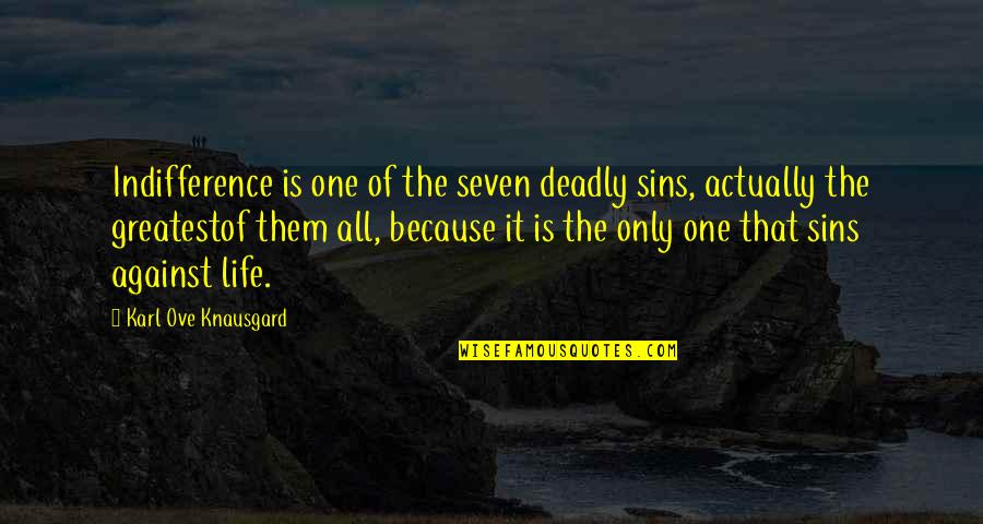 The Deadly Sins Quotes By Karl Ove Knausgard: Indifference is one of the seven deadly sins,