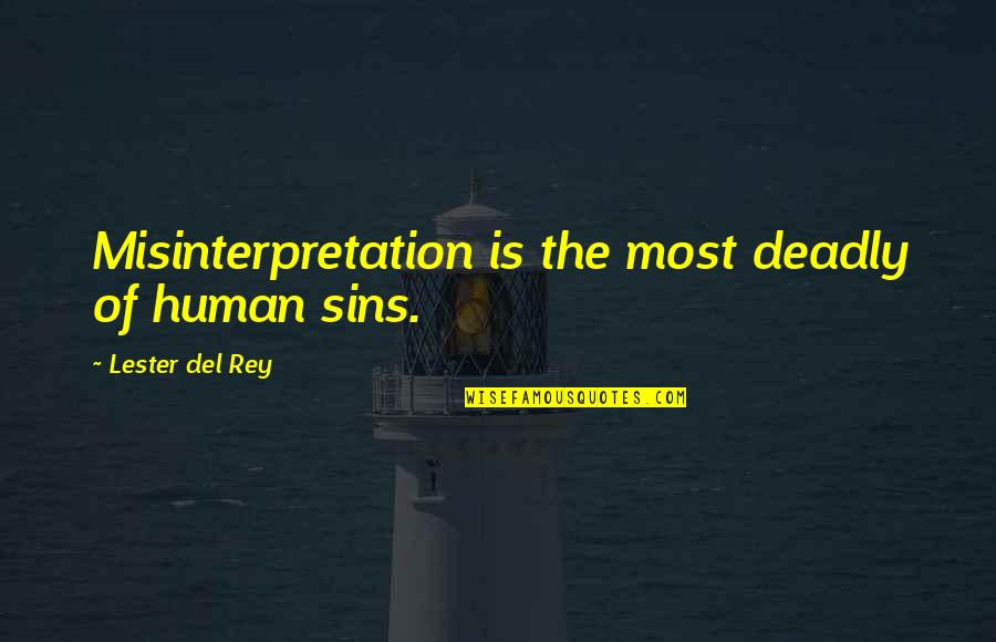 The Deadly Sins Quotes By Lester Del Rey: Misinterpretation is the most deadly of human sins.