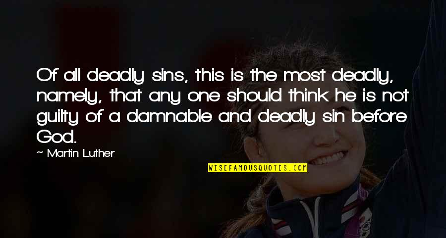 The Deadly Sins Quotes By Martin Luther: Of all deadly sins, this is the most