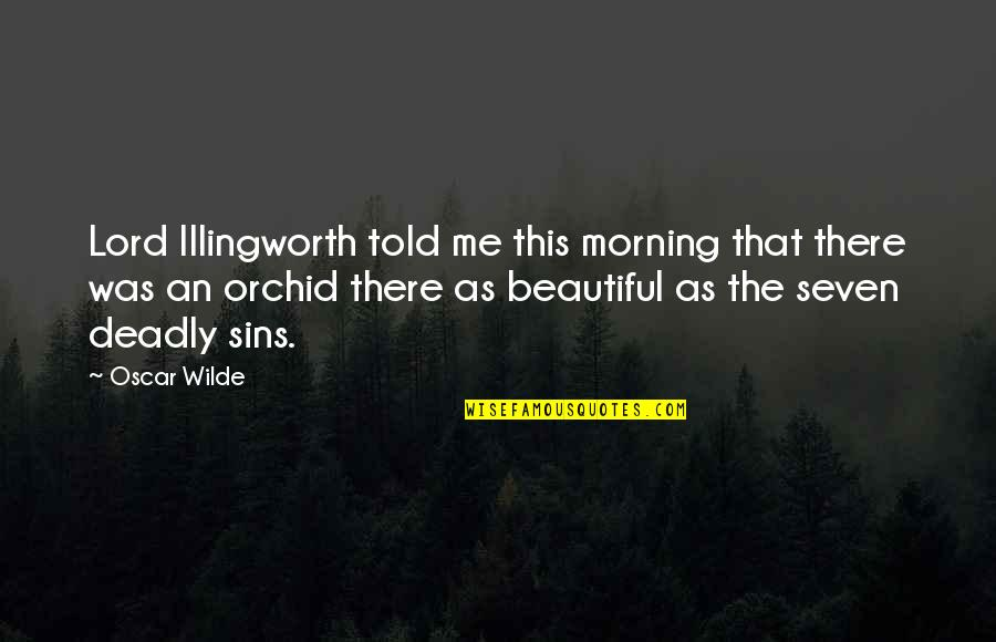 The Deadly Sins Quotes By Oscar Wilde: Lord Illingworth told me this morning that there