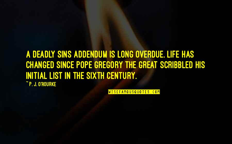 The Deadly Sins Quotes By P. J. O'Rourke: A deadly sins addendum is long overdue. Life