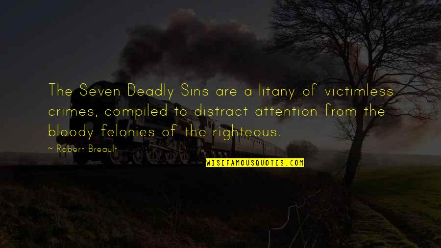 The Deadly Sins Quotes By Robert Breault: The Seven Deadly Sins are a litany of
