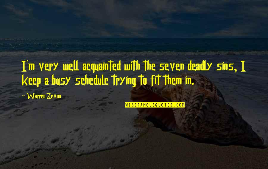 The Deadly Sins Quotes By Warren Zevon: I'm very well acquainted with the seven deadly