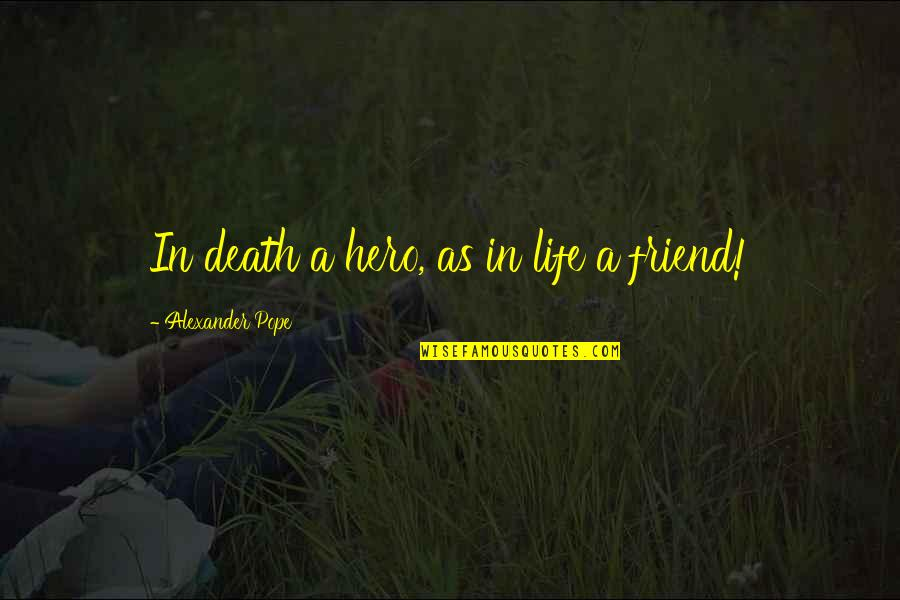 The Death Of A Best Friend Quotes By Alexander Pope: In death a hero, as in life a