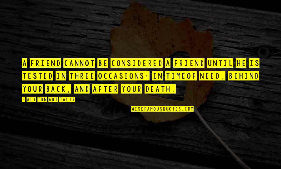 The Death Of A Best Friend Quotes By Ali Ibn Abi Talib: A friend cannot be considered a friend until