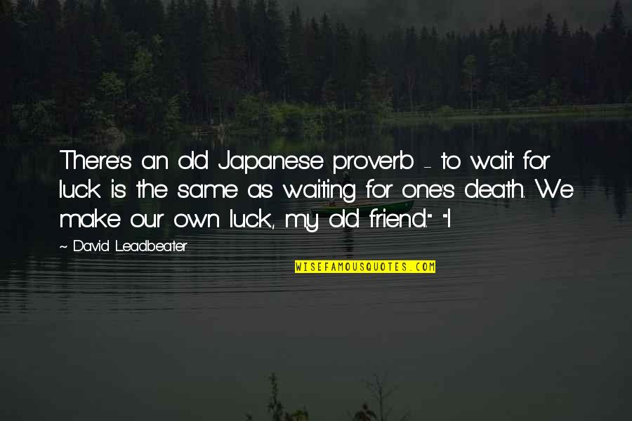 The Death Of A Best Friend Quotes By David Leadbeater: There's an old Japanese proverb - to wait