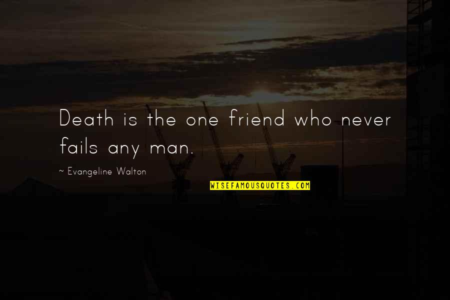 The Death Of A Best Friend Quotes By Evangeline Walton: Death is the one friend who never fails