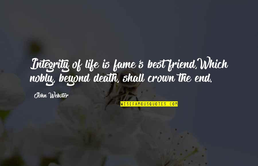 The Death Of A Best Friend Quotes By John Webster: Integrity of life is fame's best friend,Which nobly,