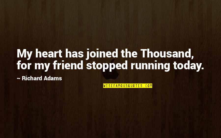 The Death Of A Best Friend Quotes By Richard Adams: My heart has joined the Thousand, for my