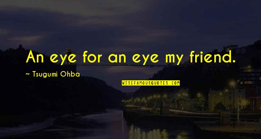 The Death Of A Best Friend Quotes By Tsugumi Ohba: An eye for an eye my friend.