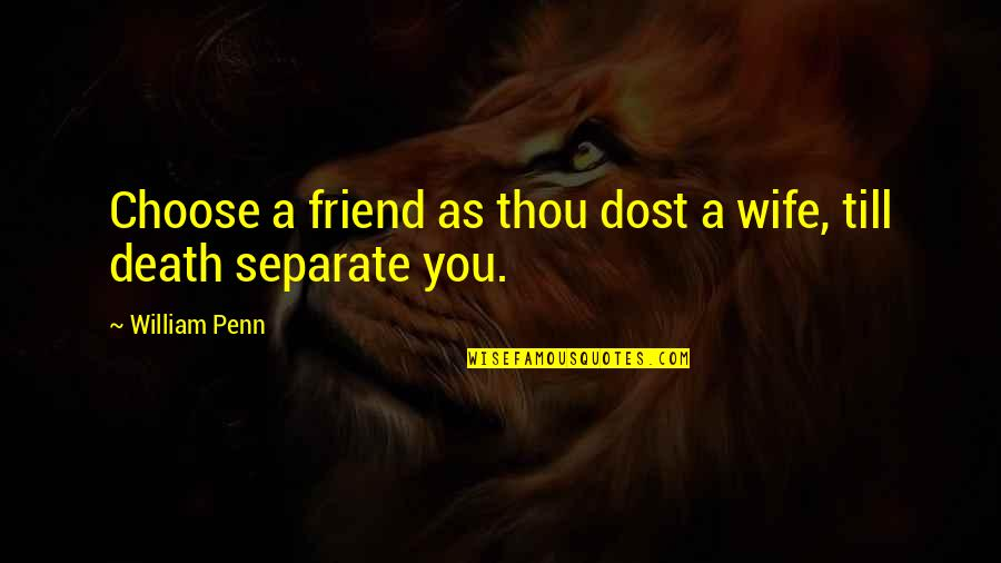 The Death Of A Best Friend Quotes By William Penn: Choose a friend as thou dost a wife,
