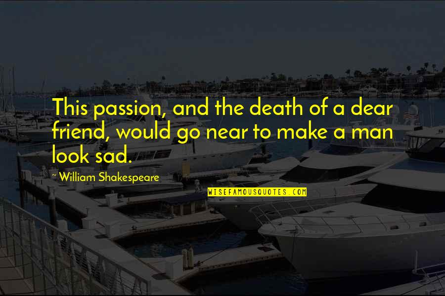 The Death Of A Best Friend Quotes By William Shakespeare: This passion, and the death of a dear