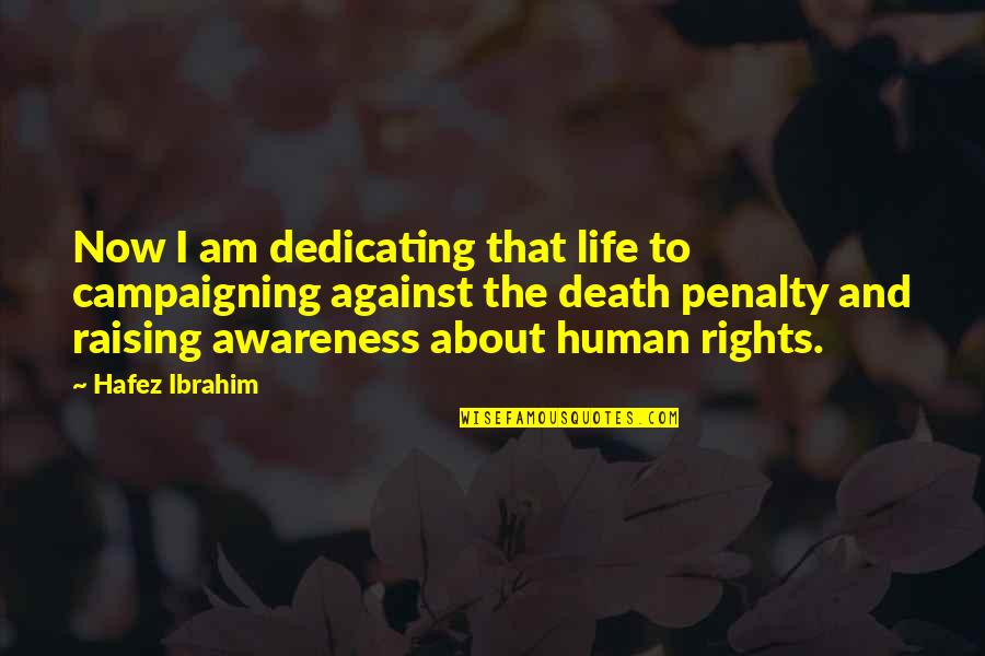The Death Penalty Against Quotes By Hafez Ibrahim: Now I am dedicating that life to campaigning